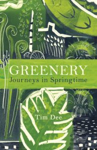 Greenery - Journeys in Springtime, by Tim Dee